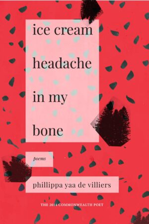 ice cream headache in my bone - Phillippa Yaa de Villiers