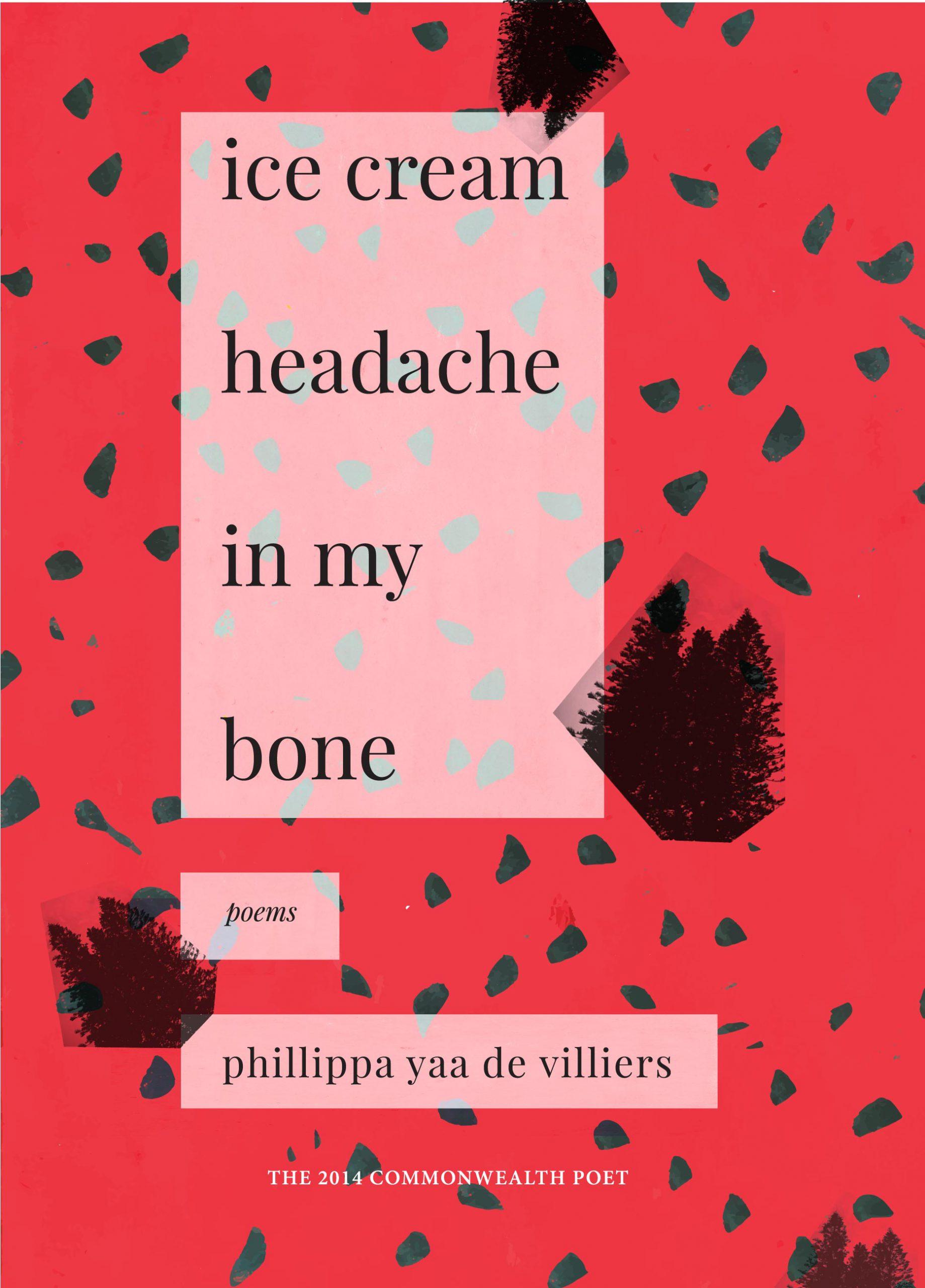 ice cream headache in my bone - Phillippa Yaa de Villiers