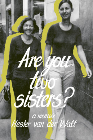 Are you two sisters - Hester vd Walt