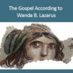 The Gospel According to Wanda B. Lazarus - Lynn Joffe