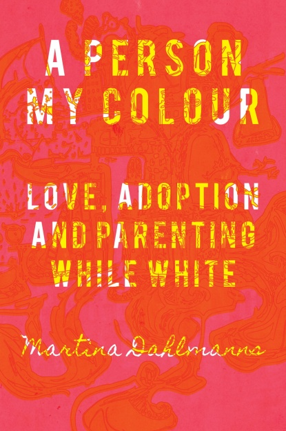 A Person My Colour - Love, Adoption and Parenting While White